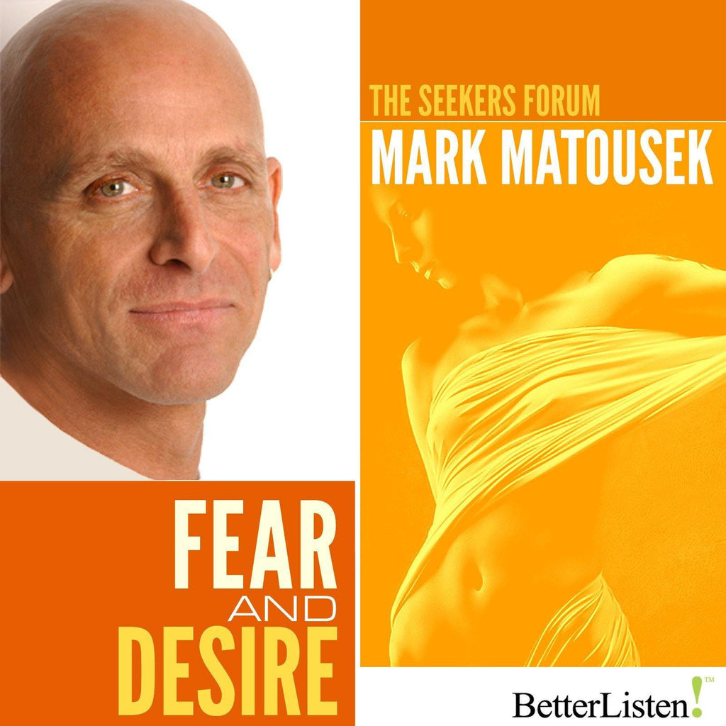 Fear and Desire with Mark Matousek Audio Program BetterListen! - BetterListen!