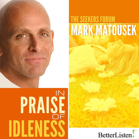 In Praise of Idleness with Mark Matousek