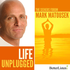 Life Unplugged with Mark Matousek
