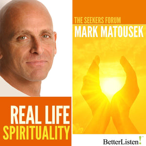 Real Life Spirituality with Mark Matousek Audio Program BetterListen! - BetterListen!