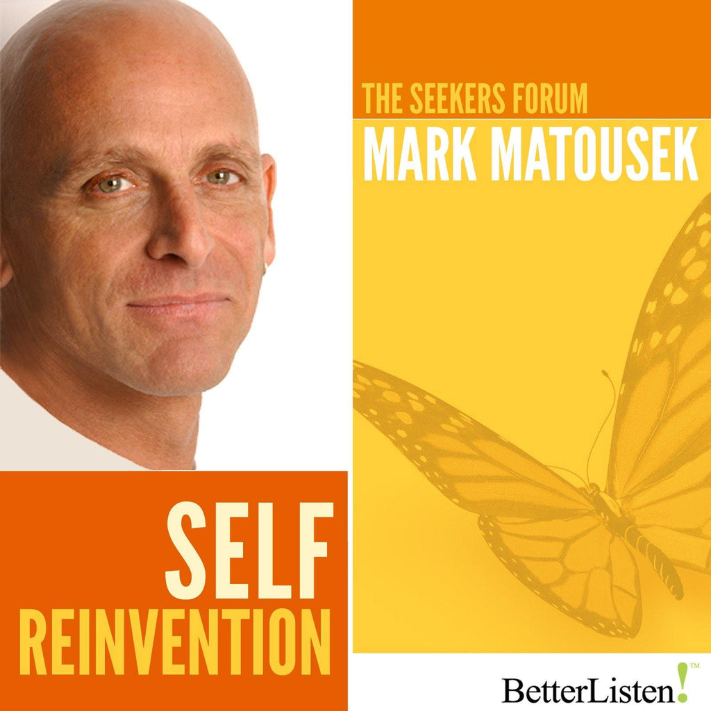 Self Reinvention with Mark Matousek Audio Program BetterListen! - BetterListen!