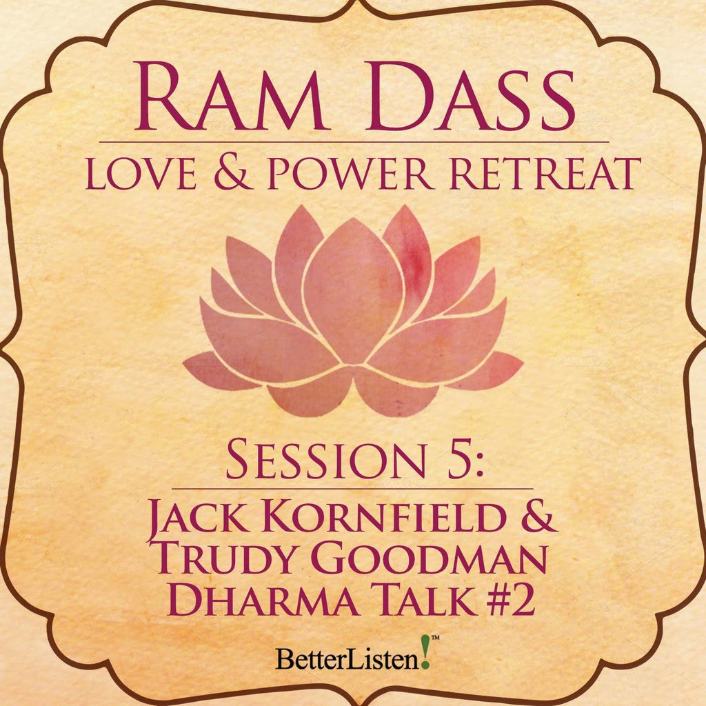 Jack Kornfield and Trudy Goodman Dharma Talk #2 from the Love and Power Retreat Audio Program Ram Dass LSR - BetterListen!