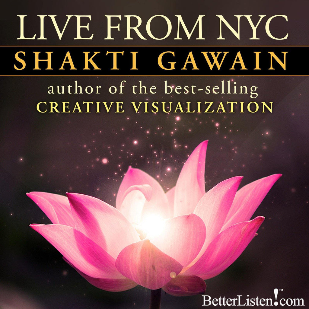 Shakti Gawain Live from New York City - Audio and Streaming Video Audio Program BetterListen! - BetterListen!