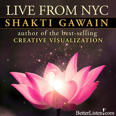 Shakti Gawain Live from New York City - Audio and Streaming Video