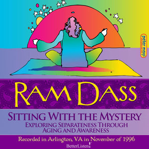 Sitting with the Mystery: Exploring Separateness through Aging and Awareness with Ram Dass Audio Program Ram Dass LSR - BetterListen!