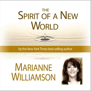 Spirit of a New World Audio Program Marianne Williamson - BetterListen!
