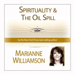 Spirituality and the Oil Spill with Marianne Williamson
