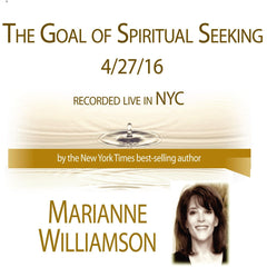The Goal of Spiritual Seeking with Marianne Williamson