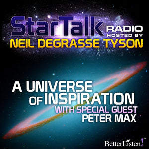 A Universe of Inspiration with Special Guest Peter Max Audio Program StarTalk - BetterListen!