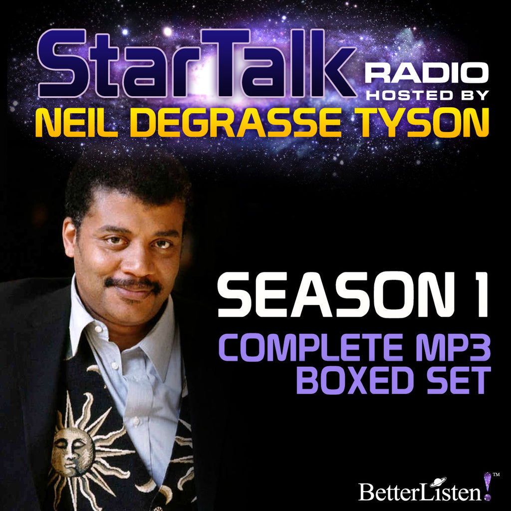 StarTalk Radio, Season 1, Complete Set (mp3 Download), hosted by Neil deGrasse Tyson Audio Program StarTalk - BetterListen!