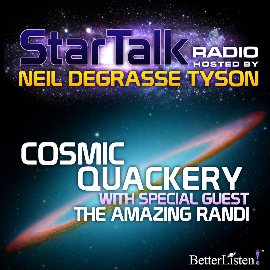 Cosmic Quackery with Special Guest The Amazing Randi Audio Program StarTalk - BetterListen!