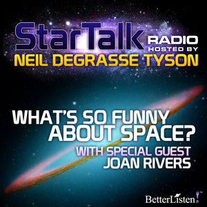 What's So Funny About Space? With Special Guest Joan Rivers Audio Program StarTalk - BetterListen!