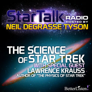 The Science of Star Trek with Special Guest Lawrence Krauss Audio Program StarTalk - BetterListen!