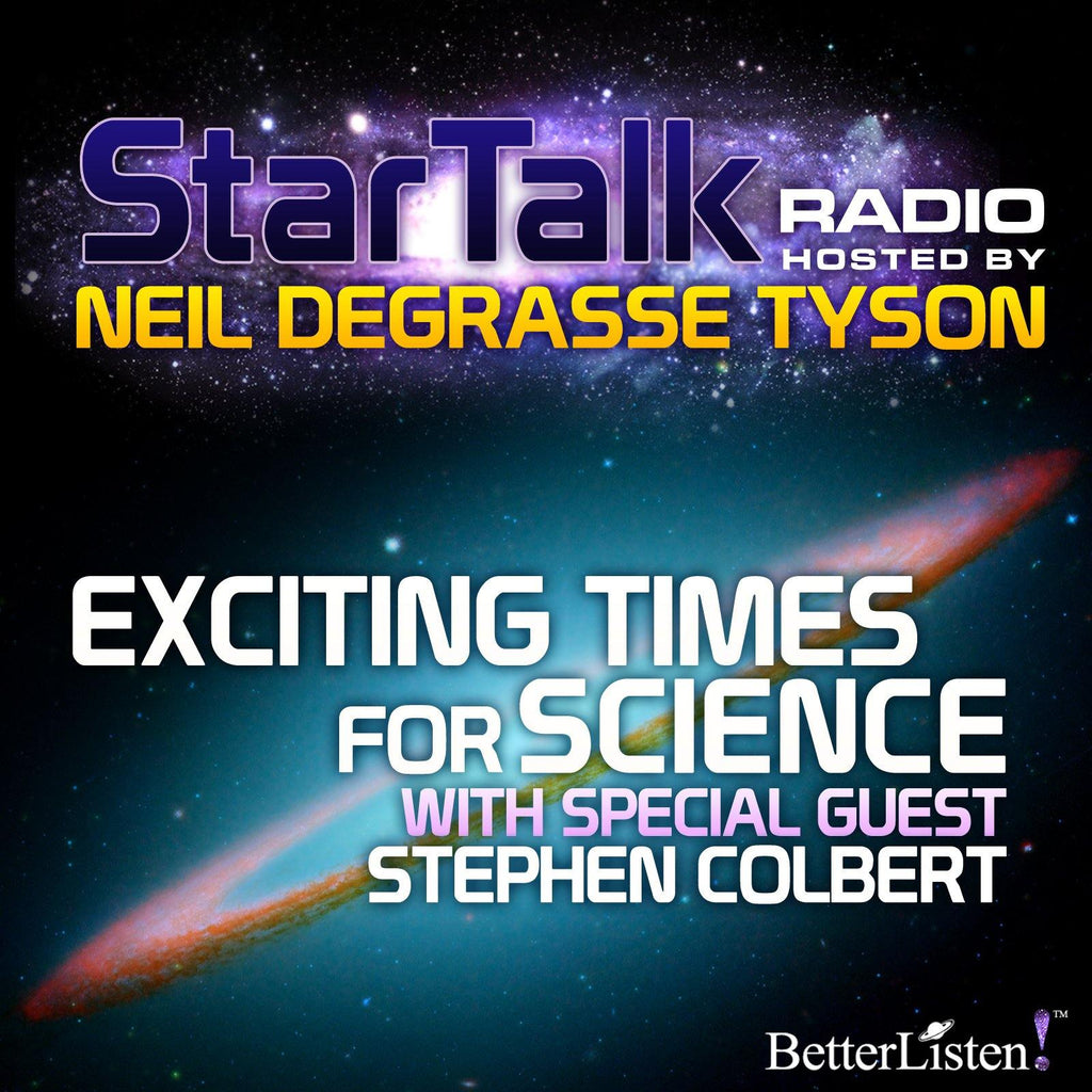 Exciting Times for Science with Special Guest Stephen Colbert Audio Program StarTalk - BetterListen!