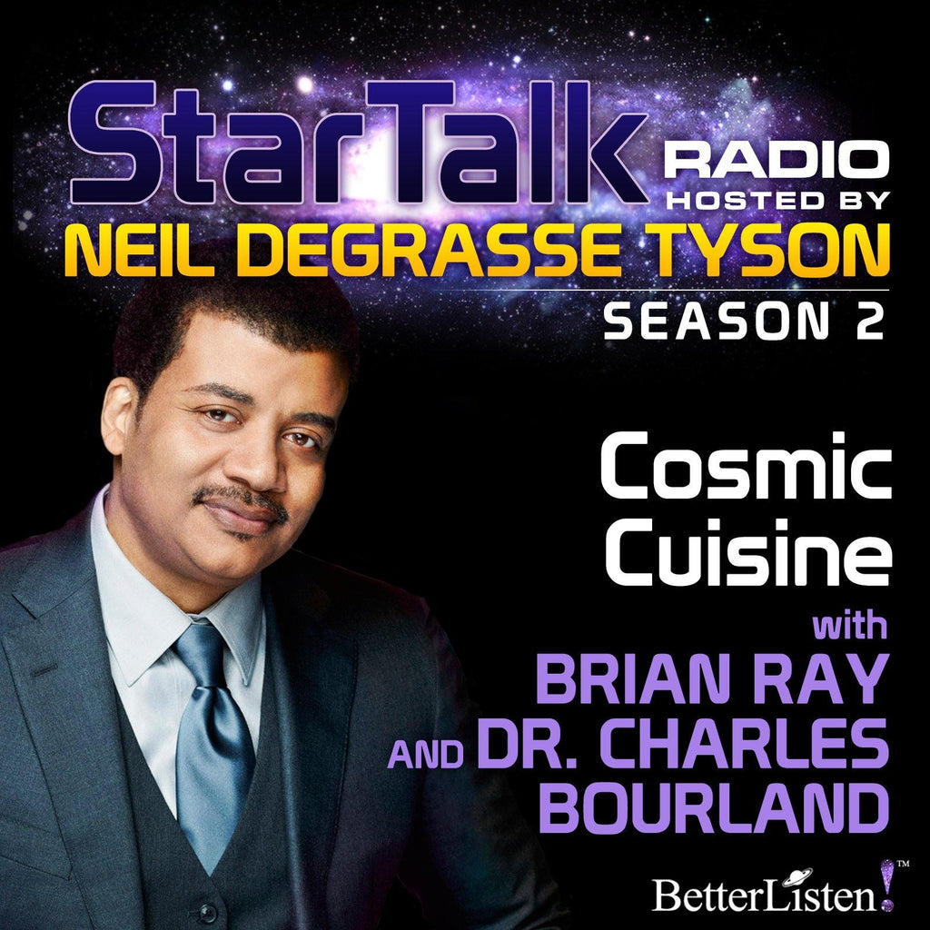 Cosmic Cuisine with Neil deGrasse Tyson Audio Program StarTalk - BetterListen!