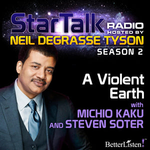 A Violent Earth with Neil deGrasse Tyson Audio Program StarTalk - BetterListen!