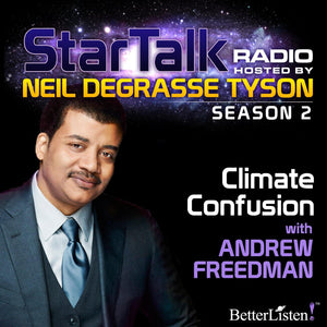 Climate Confusion with Neil deGrasse Tyson Audio Program StarTalk - BetterListen!