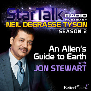 An Alien's Guide to Earth with Neil deGrasse Tyson & special guest Jon Stewart Audio Program StarTalk - BetterListen!