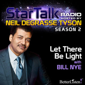 Let There Be Light with Neil deGrasse Tyson Audio Program StarTalk - BetterListen!