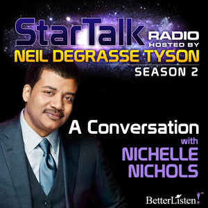 A Conversation with Nichelle Nichols with Neil deGrasse Tyson Audio Program StarTalk - BetterListen!