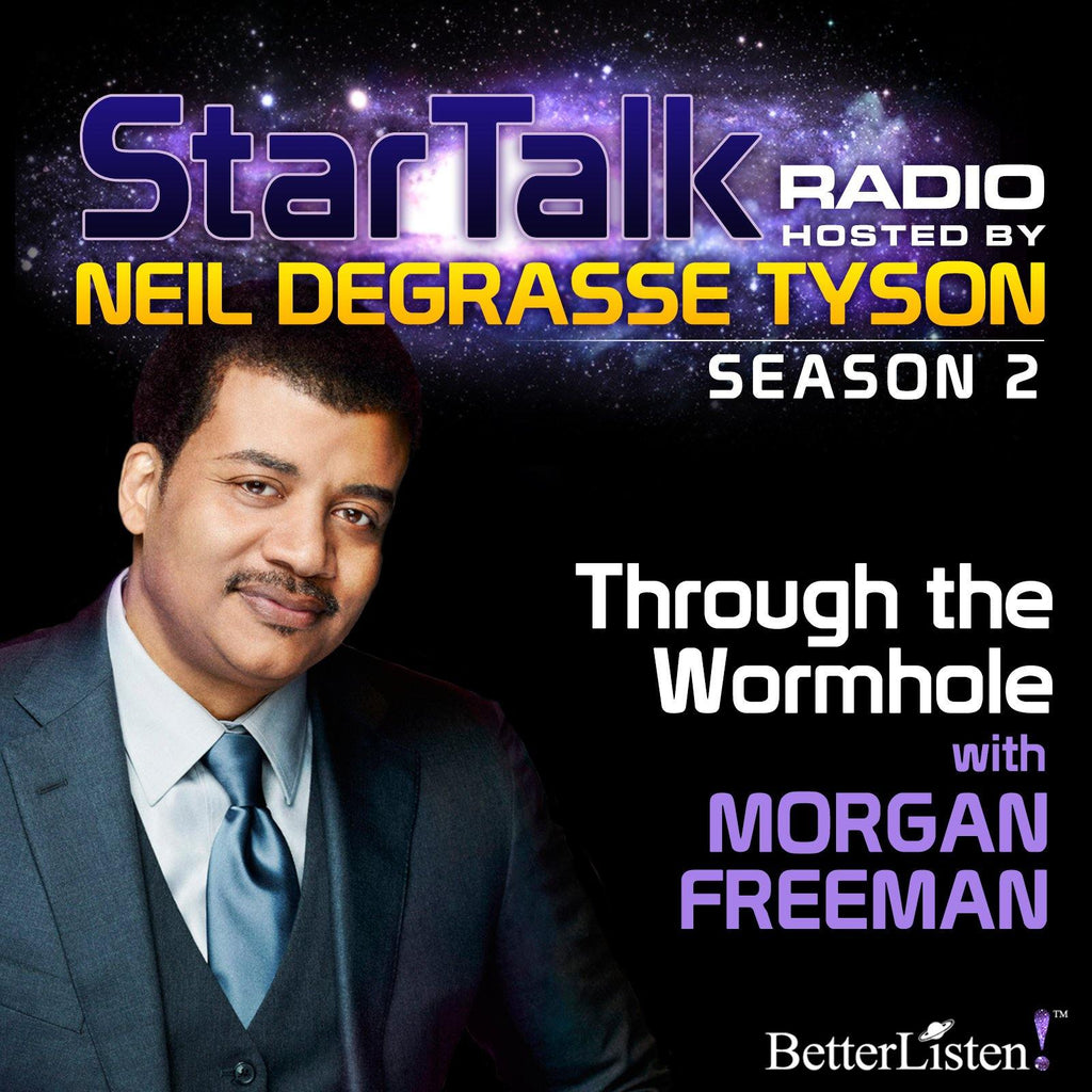 Through the Wormhole with Neil deGrasse Tyson Audio Program StarTalk - BetterListen!