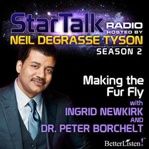 Making the Fur Fly with Neil deGrasse Tyson Audio Program StarTalk - BetterListen!