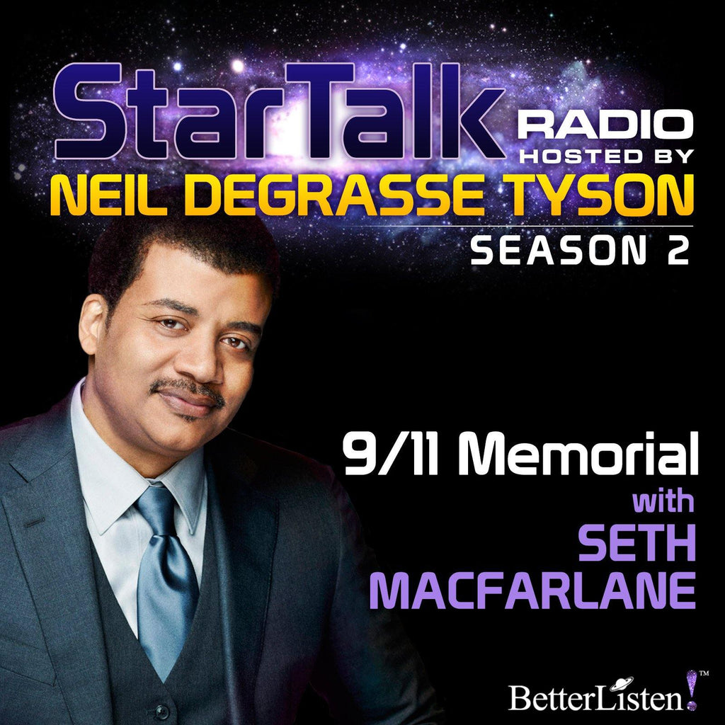 9/11 Memorial with Neil deGrasse Tyson Audio Program StarTalk - BetterListen!