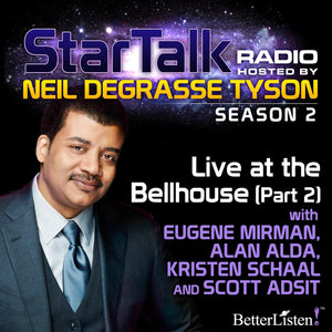 Live at the Bellhouse (Part 2) with Neil deGrasse Tyson Audio Program StarTalk - BetterListen!