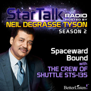 Spaceward Bound with Neil deGrasse Tyson Audio Program StarTalk - BetterListen!