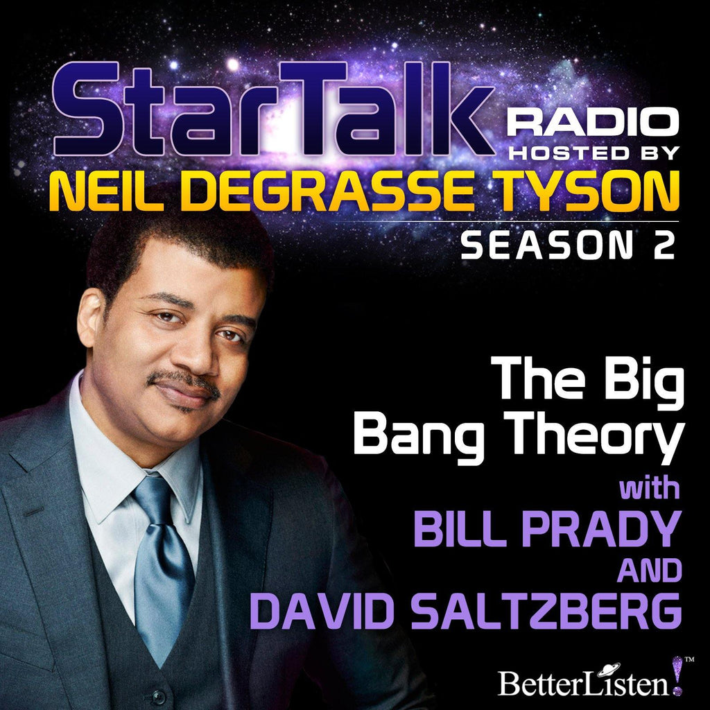 The Big Bang Theory with Neil deGrasse Tyson Audio Program StarTalk - BetterListen!