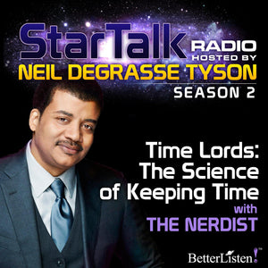 Time Lords: The Science of Keeping Time with Neil deGrasse Tyson Audio Program StarTalk - BetterListen!
