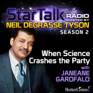 When Science Crashes the Party with Neil deGrasse Tyson with special guest Janeane Garofalo Audio Program StarTalk - BetterListen!