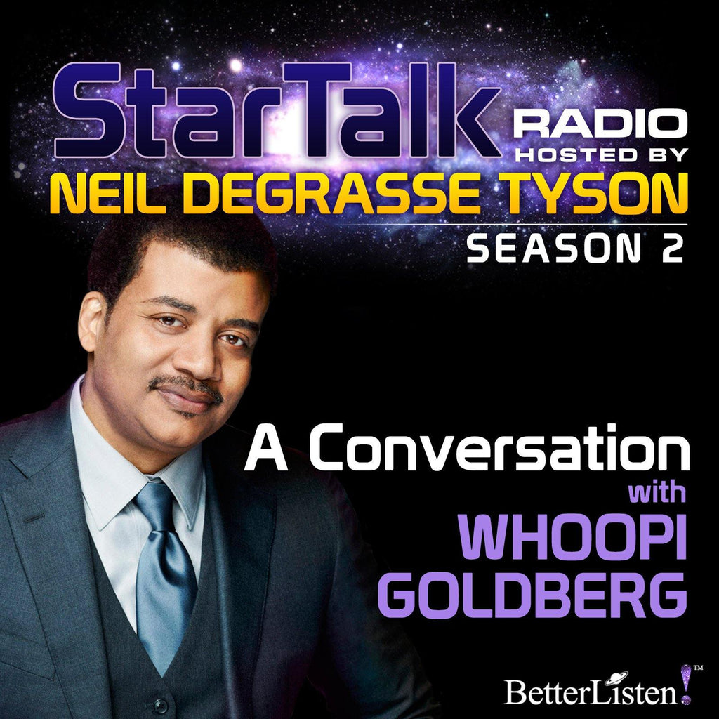A Conversation with Whoopi Goldberg with Neil deGrasse Tyson Audio Program StarTalk - BetterListen!