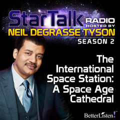 The International Space Station: A Space Age Cathedral with Neil DeGrasse Tyson