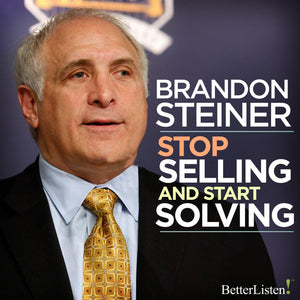 Stop Selling and Start Solving with Brandon Steiner Audio Program Business - BetterListen!