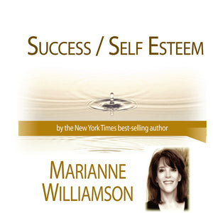 Success / Self Esteem with Marianne Williamson Audio Program Marianne Williamson - BetterListen!