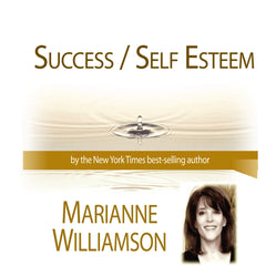 Success / Self Esteem with Marianne Williamson
