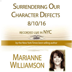 Surrendering Our Character Defects with Marianne Williamson