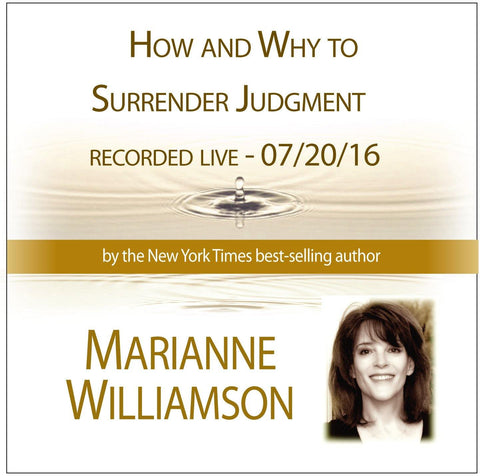 How and Why to Surrender Judgment with Marianne Williamson