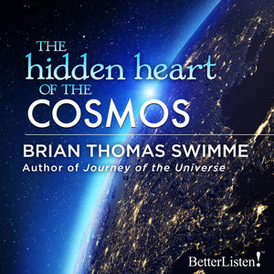 The Hidden Heart of the Cosmos with Brian Thomas Swimme - BetterListen!