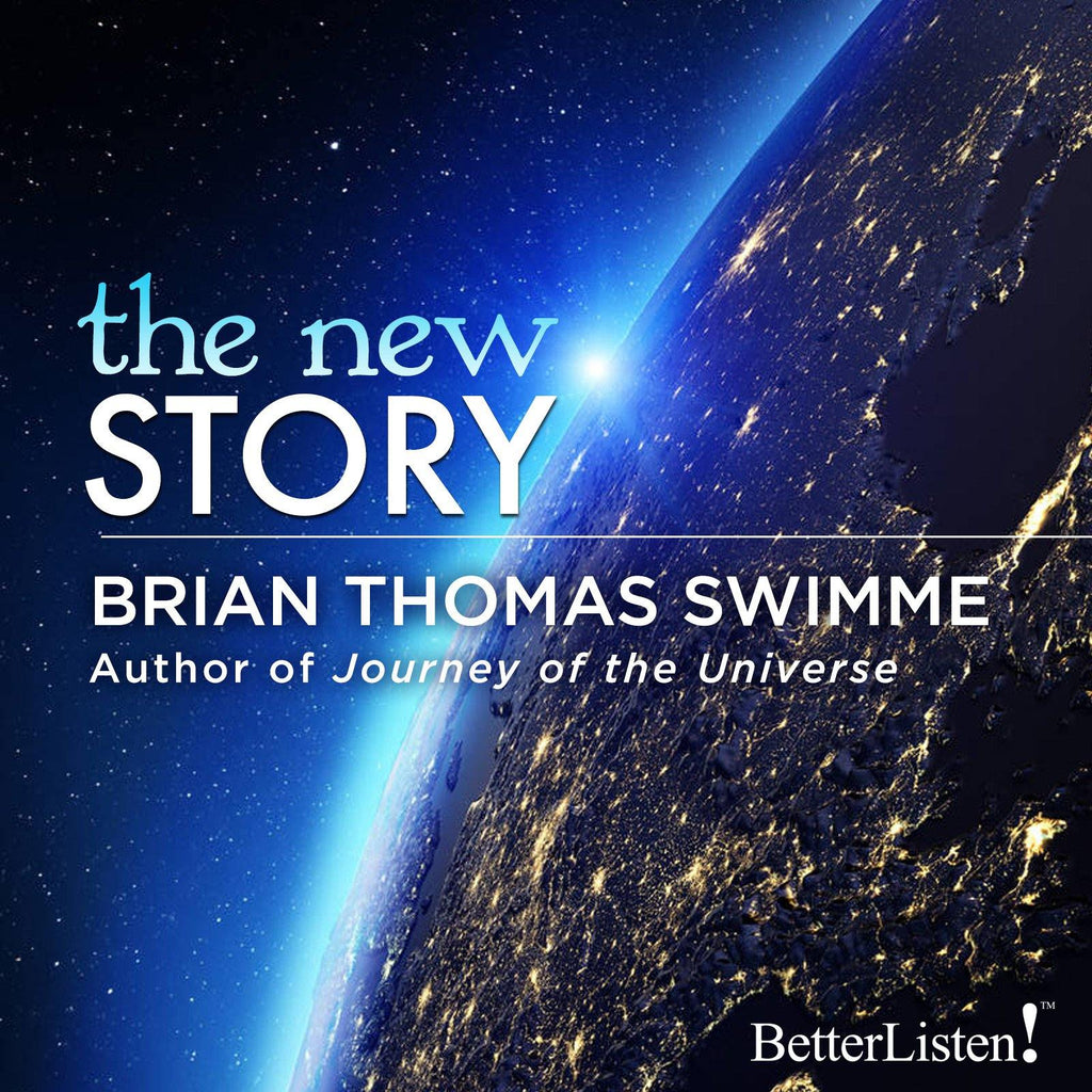 The New Story with Brian Thomas Swimme - BetterListen!