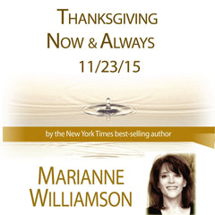Thanksgiving Now and Always with Marianne Williamson