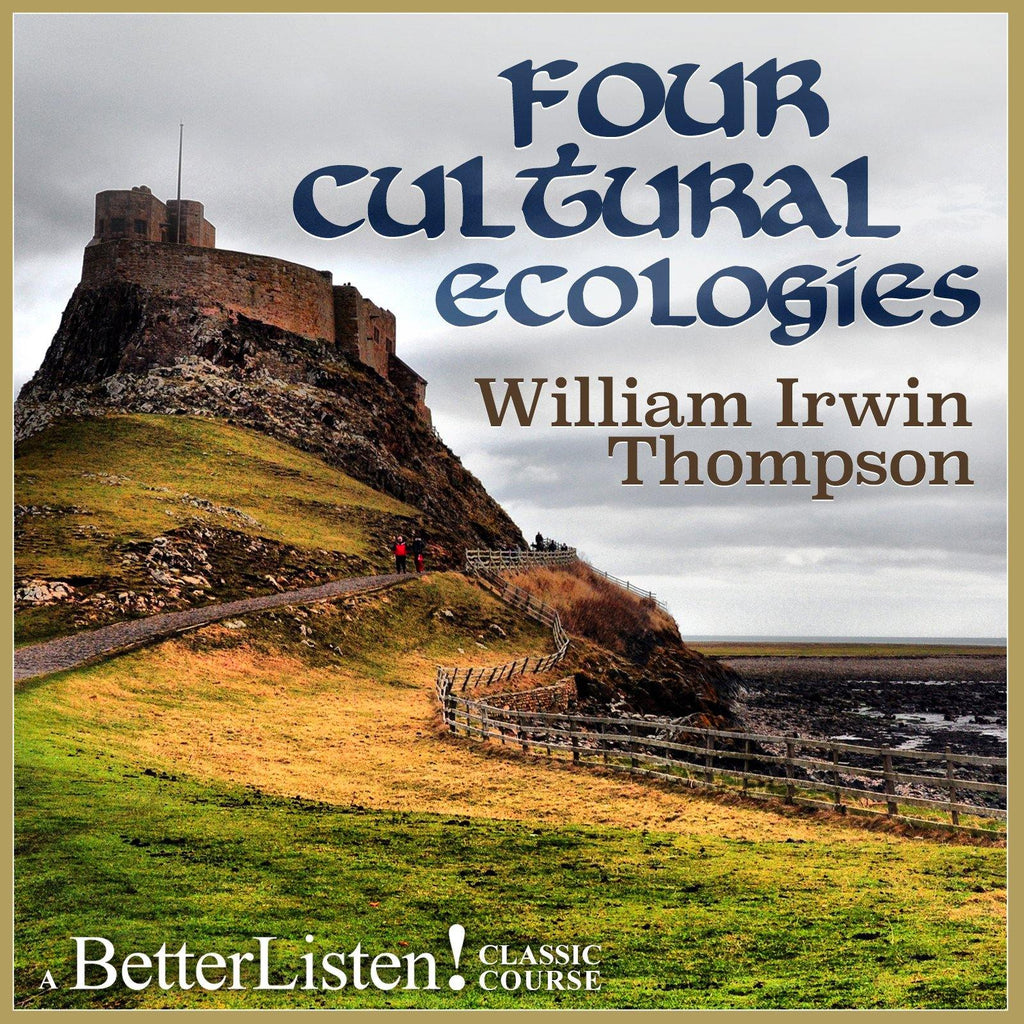 Four Cultural Ecologies with William Irwin Thompson Audio Program BetterListen! - BetterListen!