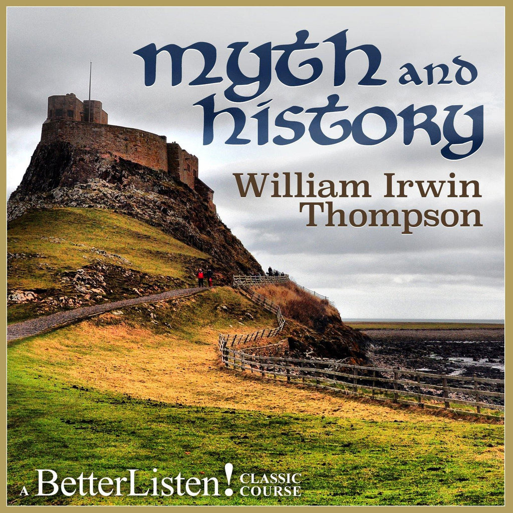 Myth and History with William Irwin Thompson Audio Program BetterListen! - BetterListen!