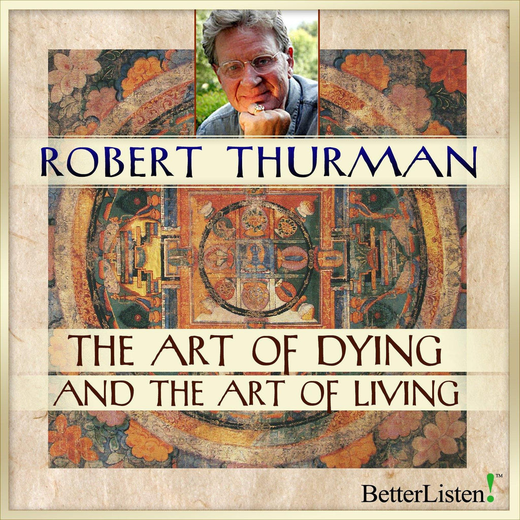 "The Art of Dying and the Art of Living - Robert A.F. ""Tenzin""Thurman Audio Program NYOC - BetterListen!"