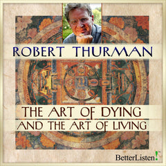 "The Art of Dying and the Art of Living - Robert A.F. ""Tenzin""Thurman"