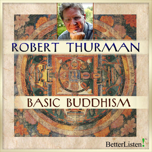 Basic Buddhism with Robert Thurman Audio Program Robert Thurman - BetterListen!