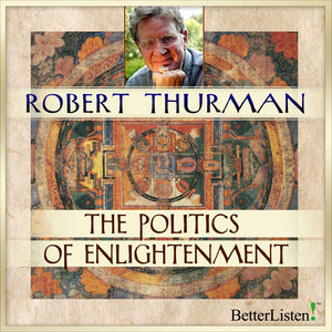 The Politics of Enlightenment with Robert Thurman - BetterListen!