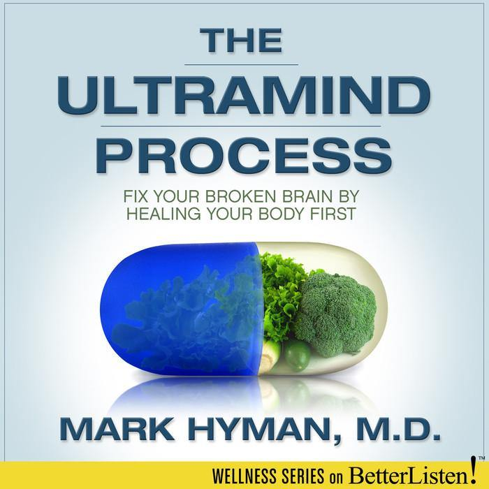The UltraMind Process: Fix Your Broken Brain by Healing Your Body First with Mark Hyman Audio Program BetterListen! - BetterListen!