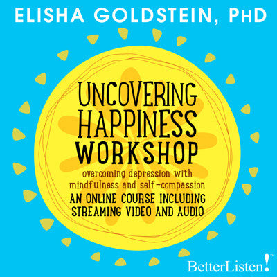 Uncovering Happiness By Elisha Goldstein Streaming Video and Audio video BetterListen! - BetterListen!
